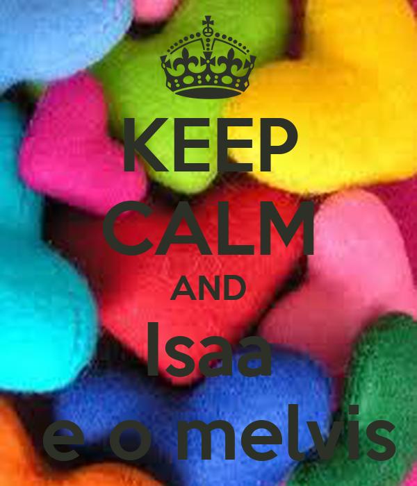 KEEP CALM AND Isaa  e o melvis