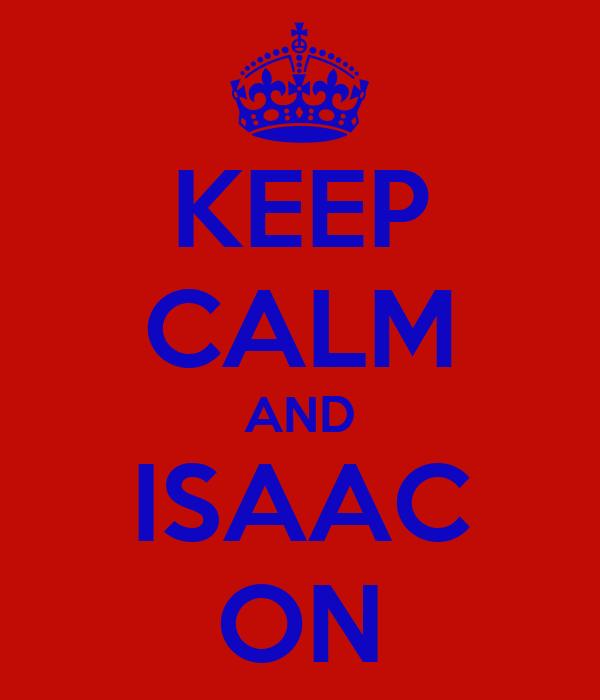 KEEP CALM AND ISAAC ON