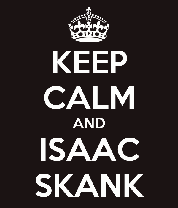 KEEP CALM AND ISAAC SKANK