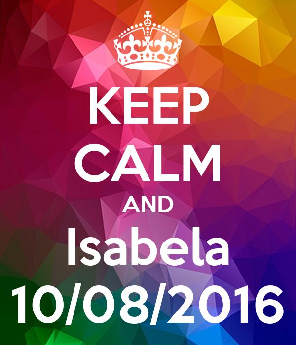 KEEP CALM AND Isabela 10/08/2016