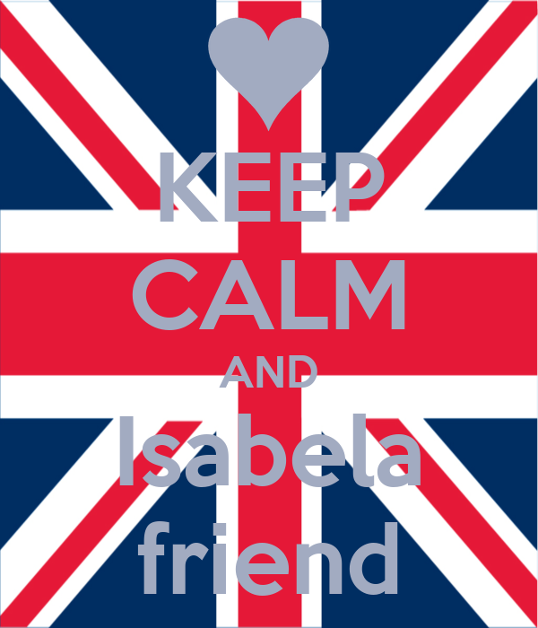 KEEP CALM AND Isabela friend