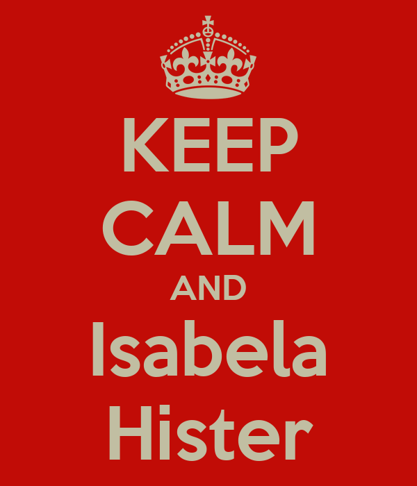 KEEP CALM AND Isabela Hister