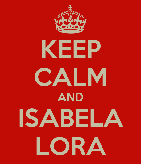 KEEP CALM AND ISABELA LORA