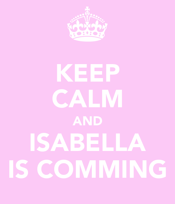 KEEP CALM AND ISABELLA IS COMMING