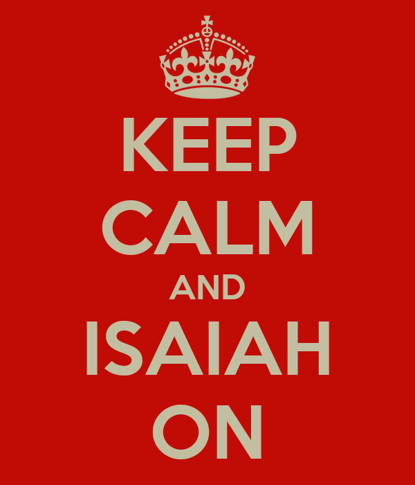 KEEP CALM AND ISAIAH ON