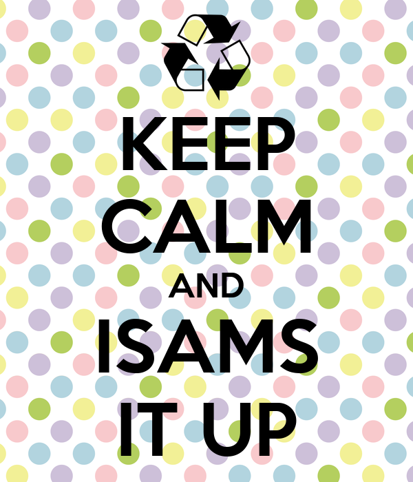 KEEP CALM AND ISAMS IT UP