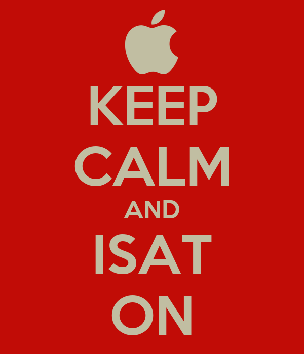 KEEP CALM AND ISAT ON