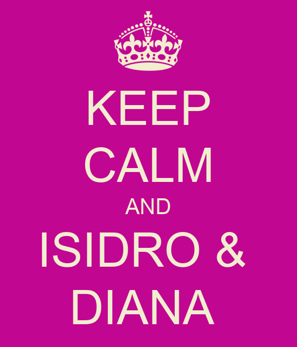 KEEP CALM AND ISIDRO &  DIANA