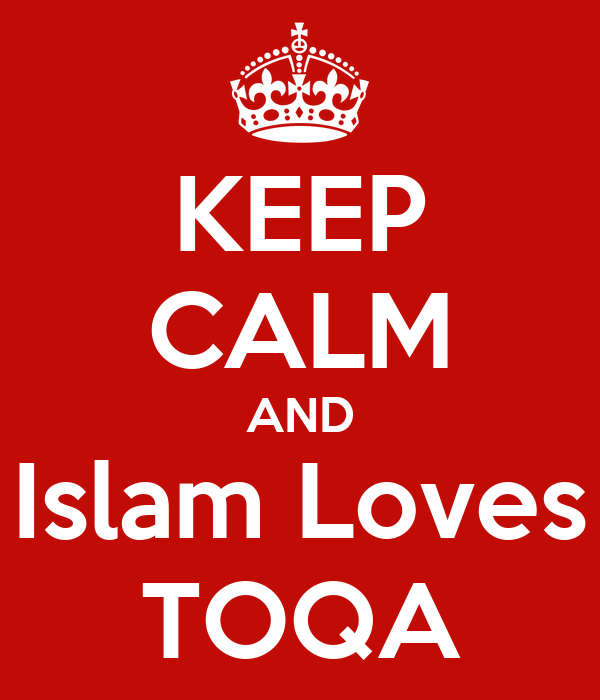 KEEP CALM AND Islam Loves TOQA