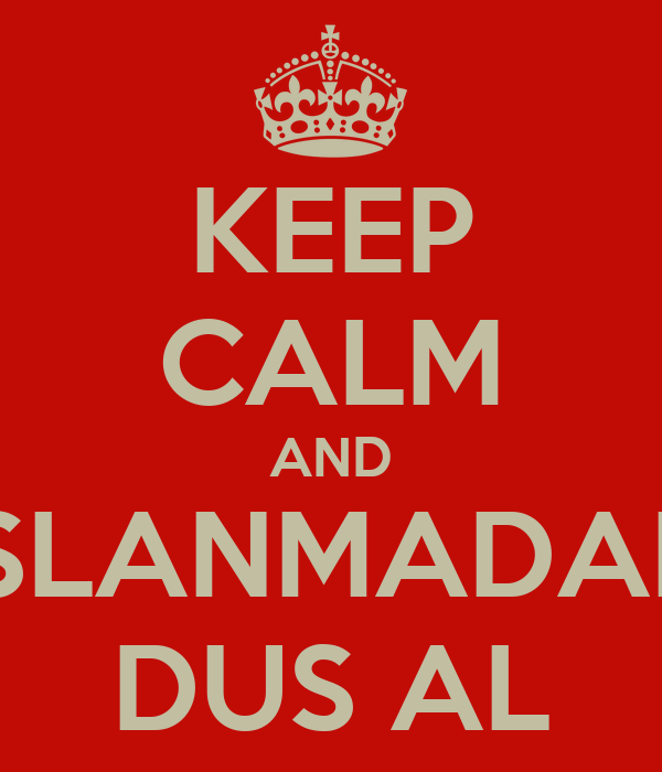 KEEP CALM AND ISLANMADAN DUS AL