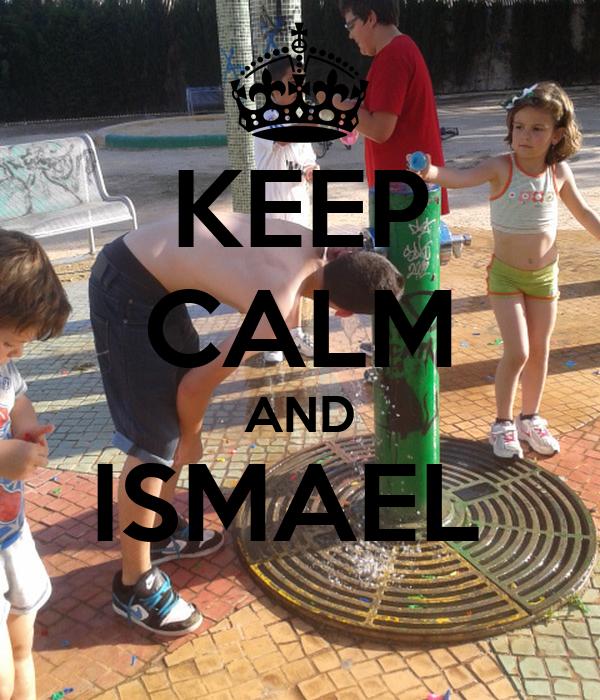 KEEP CALM AND ISMAEL