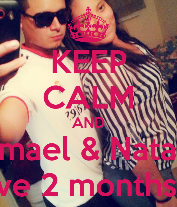 KEEP CALM AND Ismael & Nataly  have 2 months <3