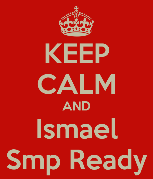 KEEP CALM AND Ismael Smp Ready