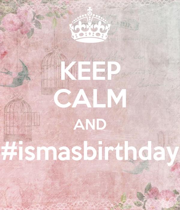 KEEP CALM AND #ismasbirthday