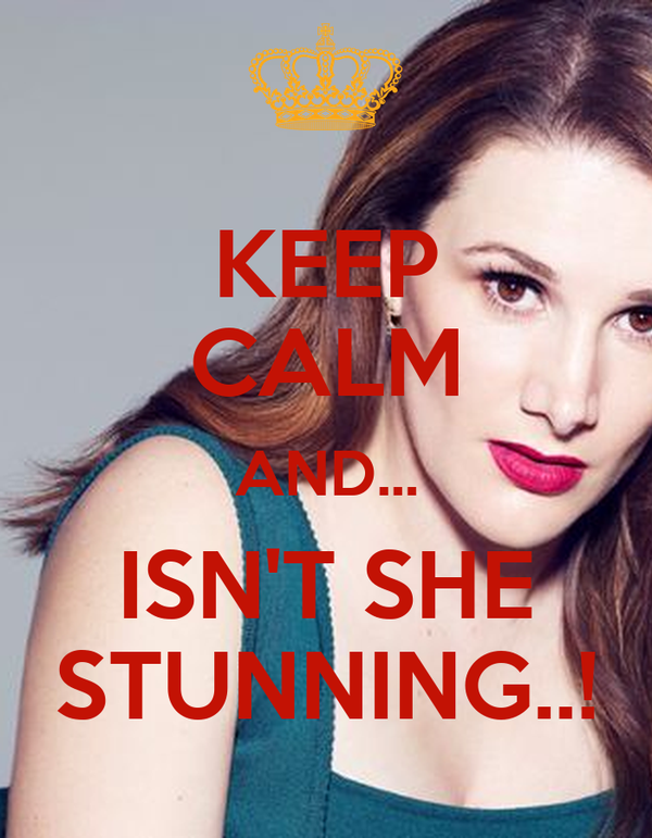 KEEP CALM AND... ISN'T SHE STUNNING..!