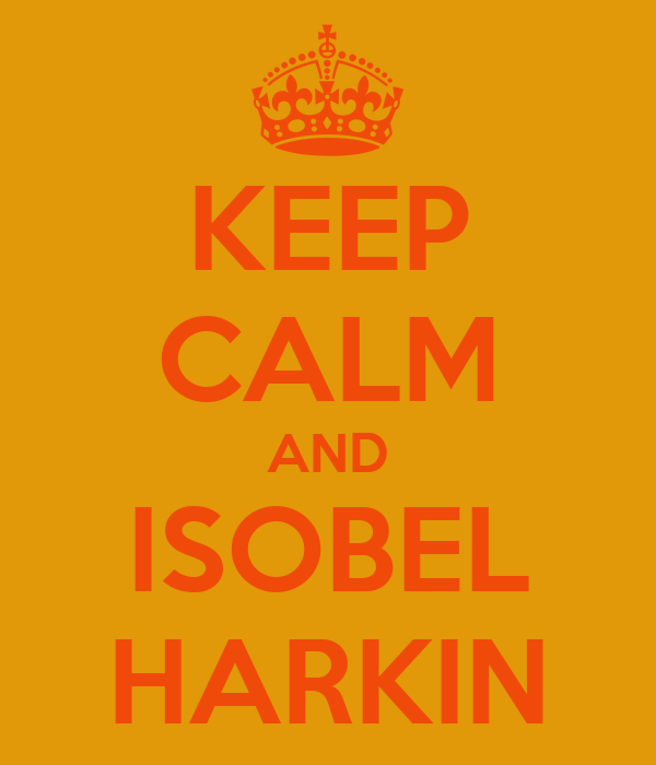 KEEP CALM AND ISOBEL HARKIN