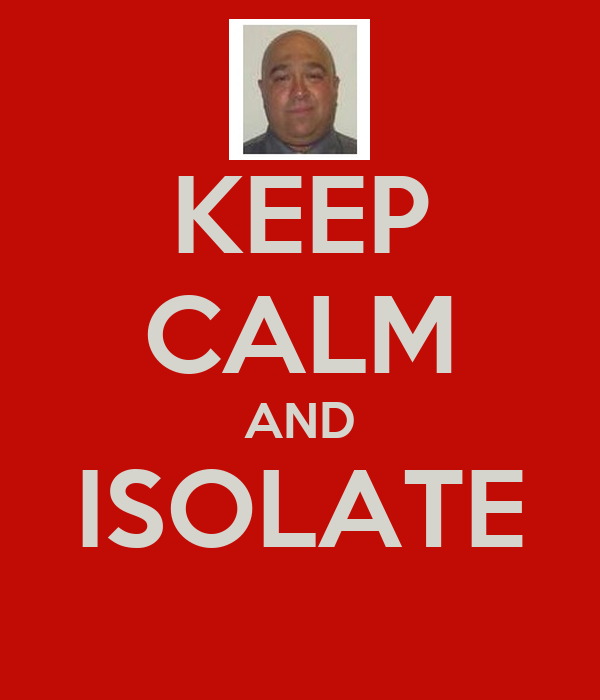 KEEP CALM AND ISOLATE