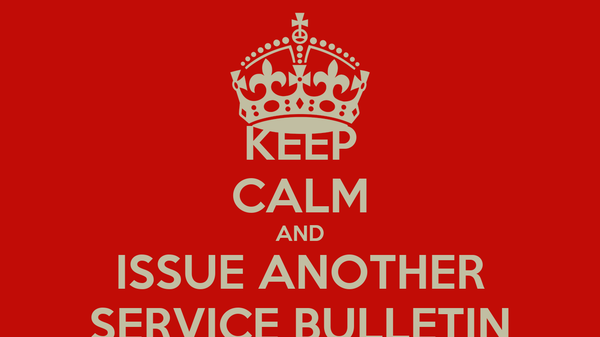 KEEP CALM AND ISSUE ANOTHER SERVICE BULLETIN