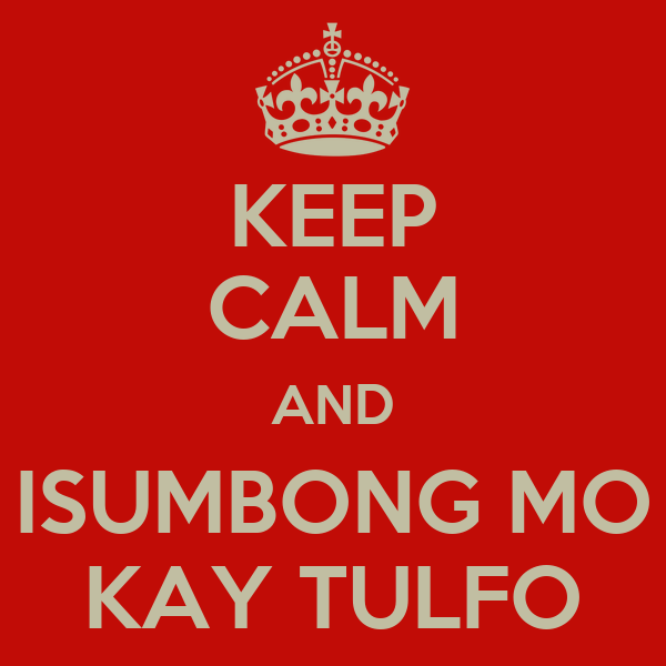KEEP CALM AND ISUMBONG MO KAY TULFO