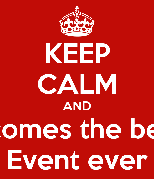 KEEP CALM AND It comes the best  Event ever