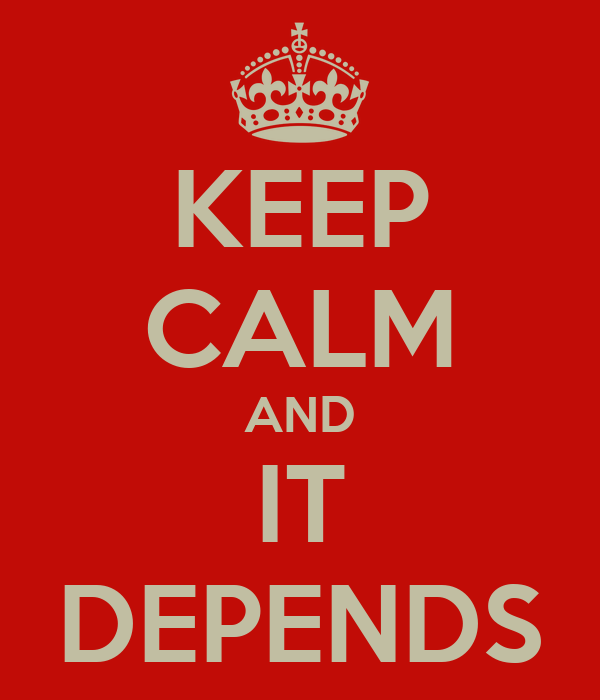 KEEP CALM AND IT DEPENDS