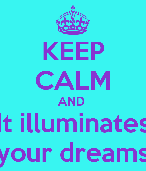 KEEP CALM AND  It illuminates your dreams