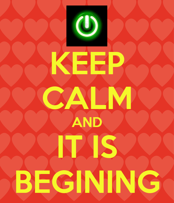 KEEP CALM AND IT IS BEGINING