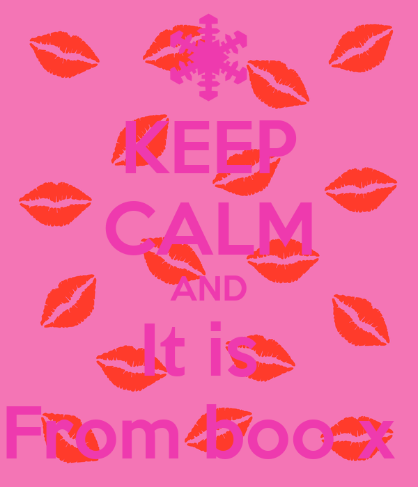 KEEP CALM AND It is  From boo x