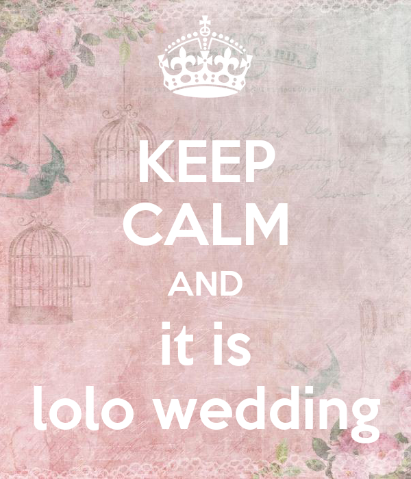 KEEP CALM AND it is lolo wedding