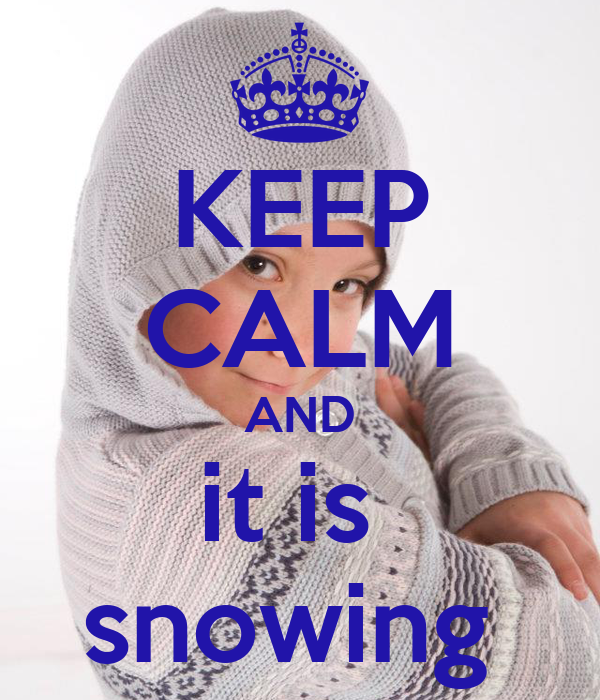 KEEP CALM AND it is  snowing