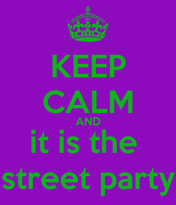 KEEP CALM AND it is the  street party