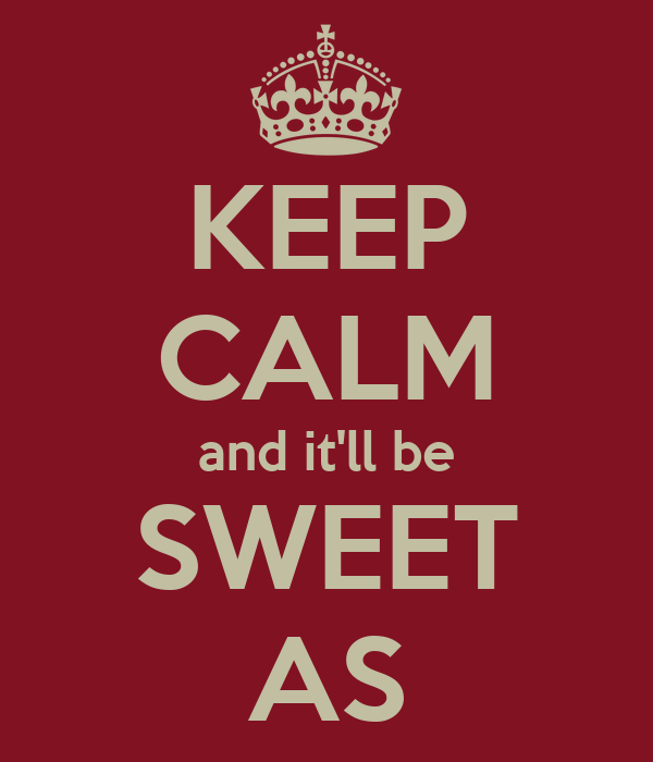 KEEP CALM and it'll be SWEET AS
