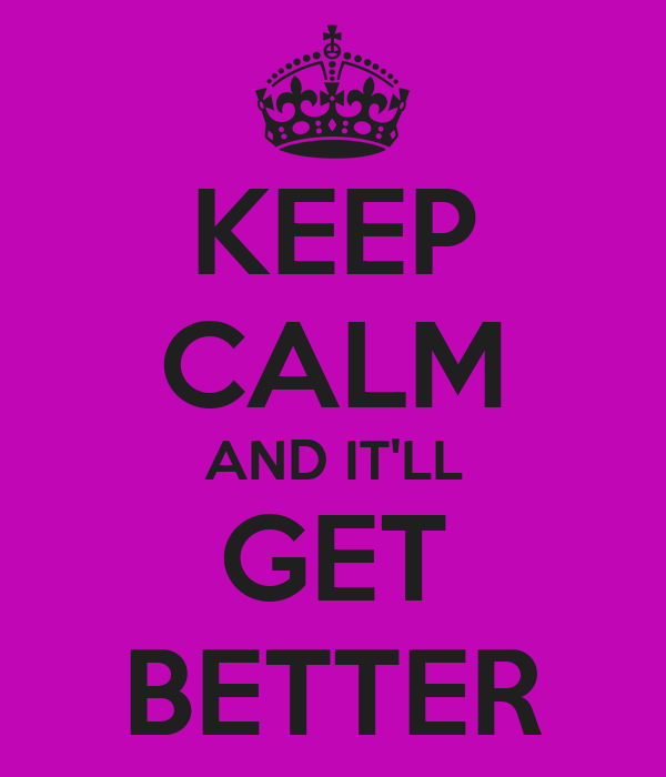 KEEP CALM AND IT'LL GET BETTER
