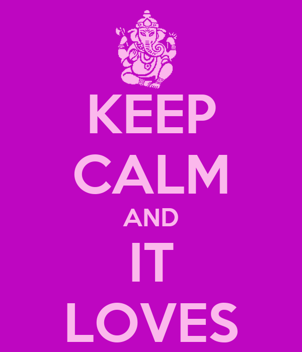 KEEP CALM AND IT LOVES