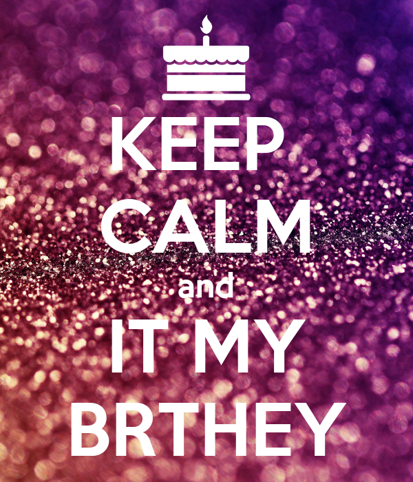 KEEP  CALM and IT MY BRTHEY