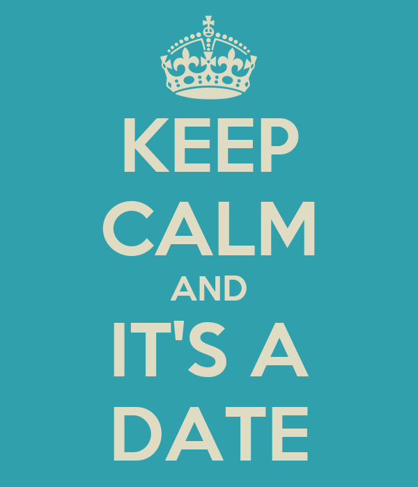 KEEP CALM AND IT'S A DATE