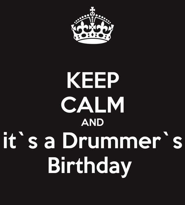 KEEP CALM AND it`s a Drummer`s Birthday