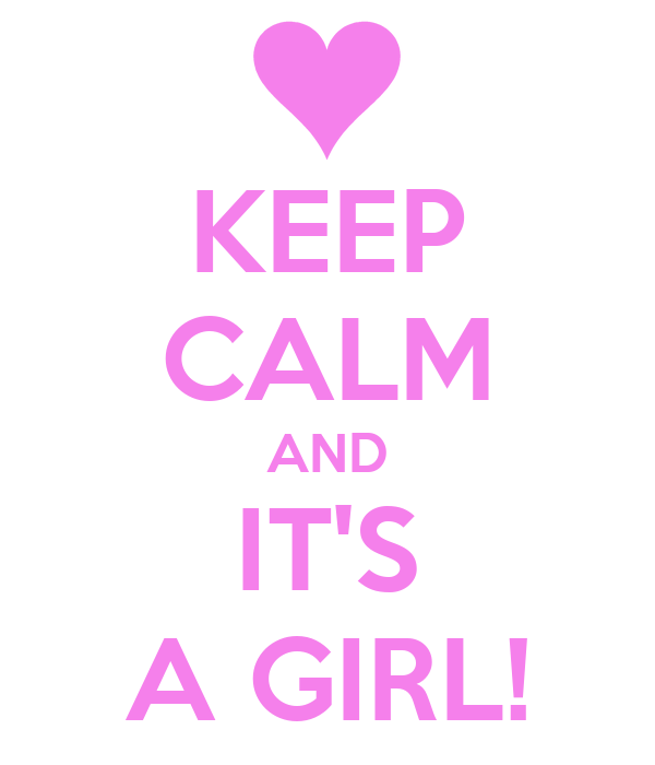 KEEP CALM AND IT'S A GIRL!