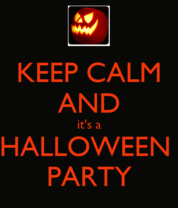 KEEP CALM AND it's a HALLOWEEN  PARTY
