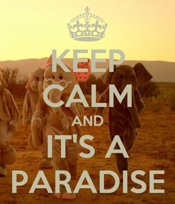 KEEP CALM AND IT'S A PARADISE