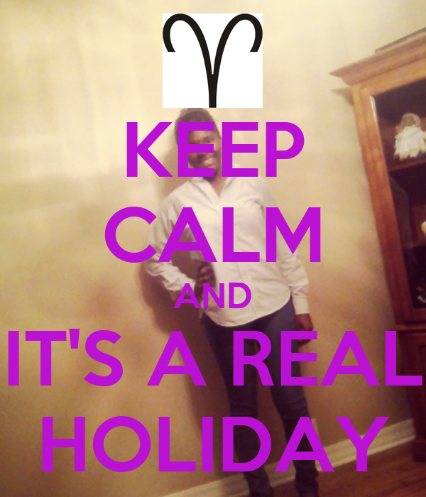 KEEP CALM AND IT'S A REAL HOLIDAY