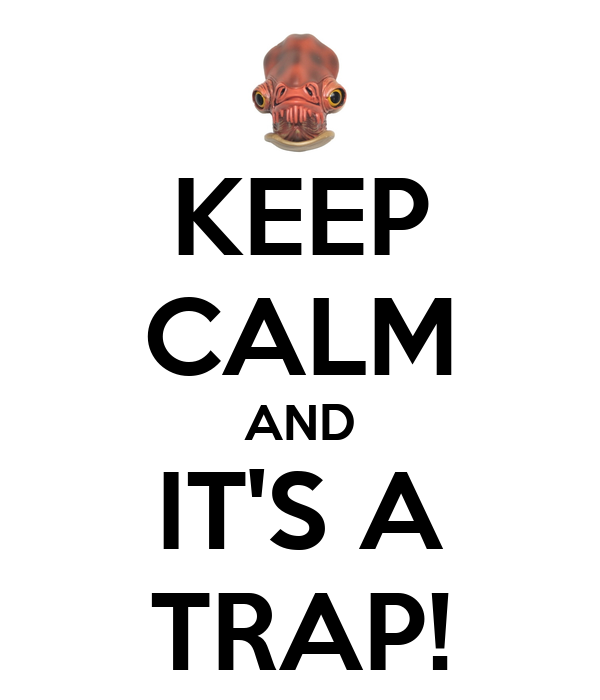 KEEP CALM AND IT'S A TRAP!