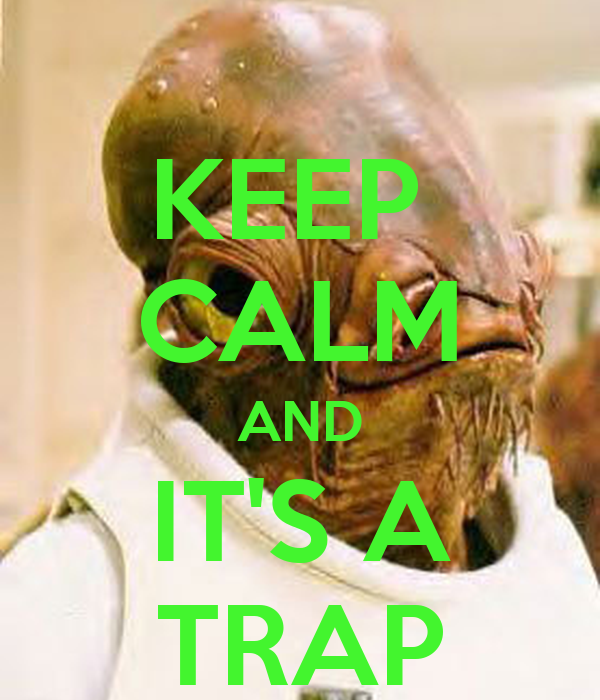 KEEP  CALM AND IT'S A TRAP