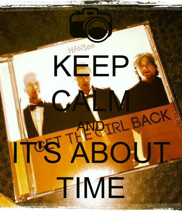 KEEP CALM AND IT'S ABOUT TIME