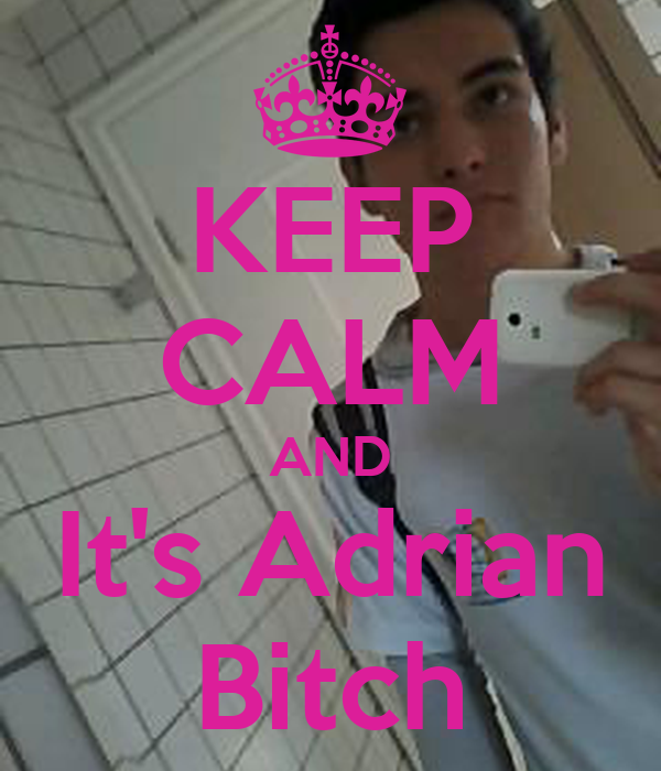KEEP CALM AND It's Adrian Bitch