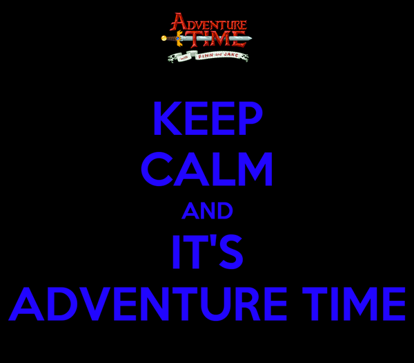 KEEP CALM AND IT'S ADVENTURE TIME