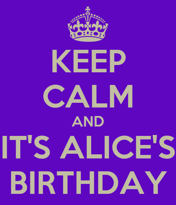 KEEP CALM AND IT'S ALICE'S BIRTHDAY