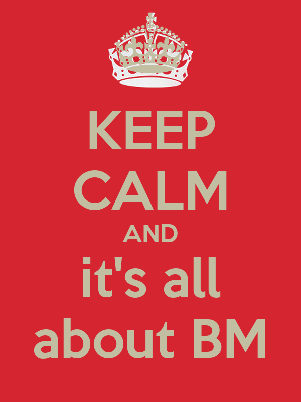 KEEP CALM AND it's all about BM