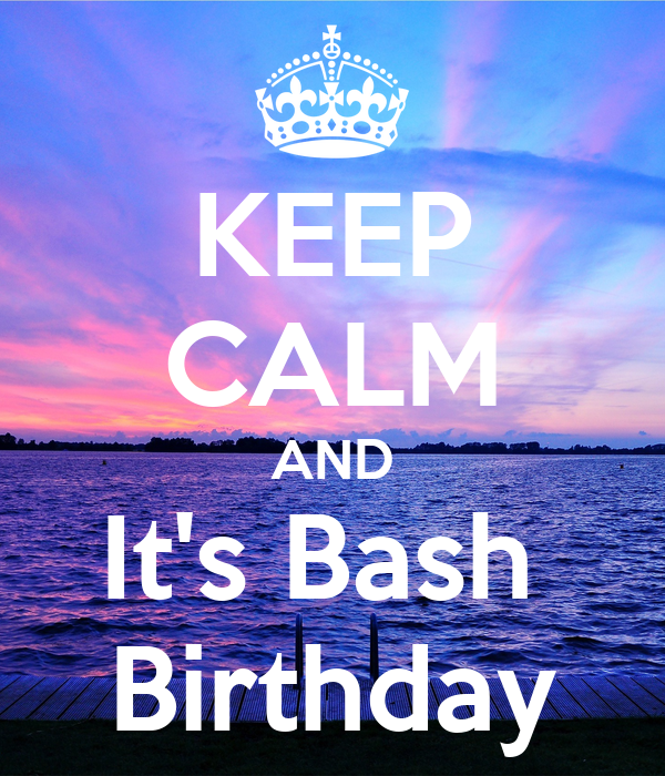 KEEP CALM AND It's Bash  Birthday