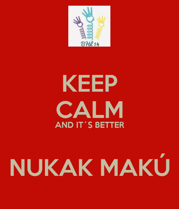 KEEP CALM AND IT´S BETTER  NUKAK MAKÚ